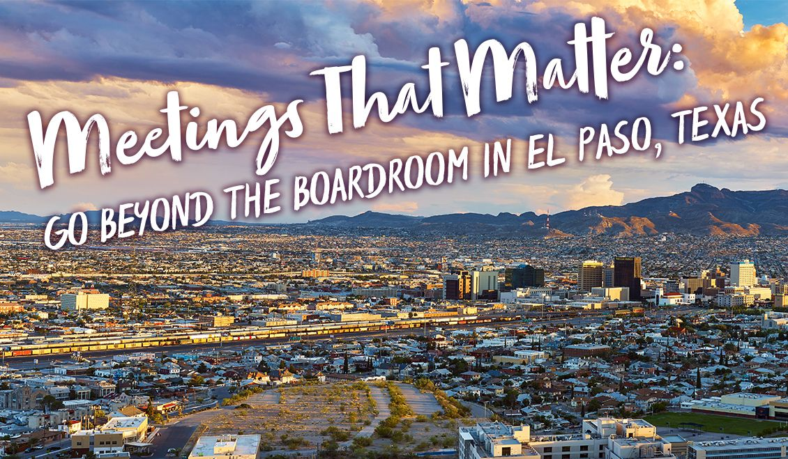 Meetings that Matter:  Go Beyond the Boardroom in El Paso, Texas