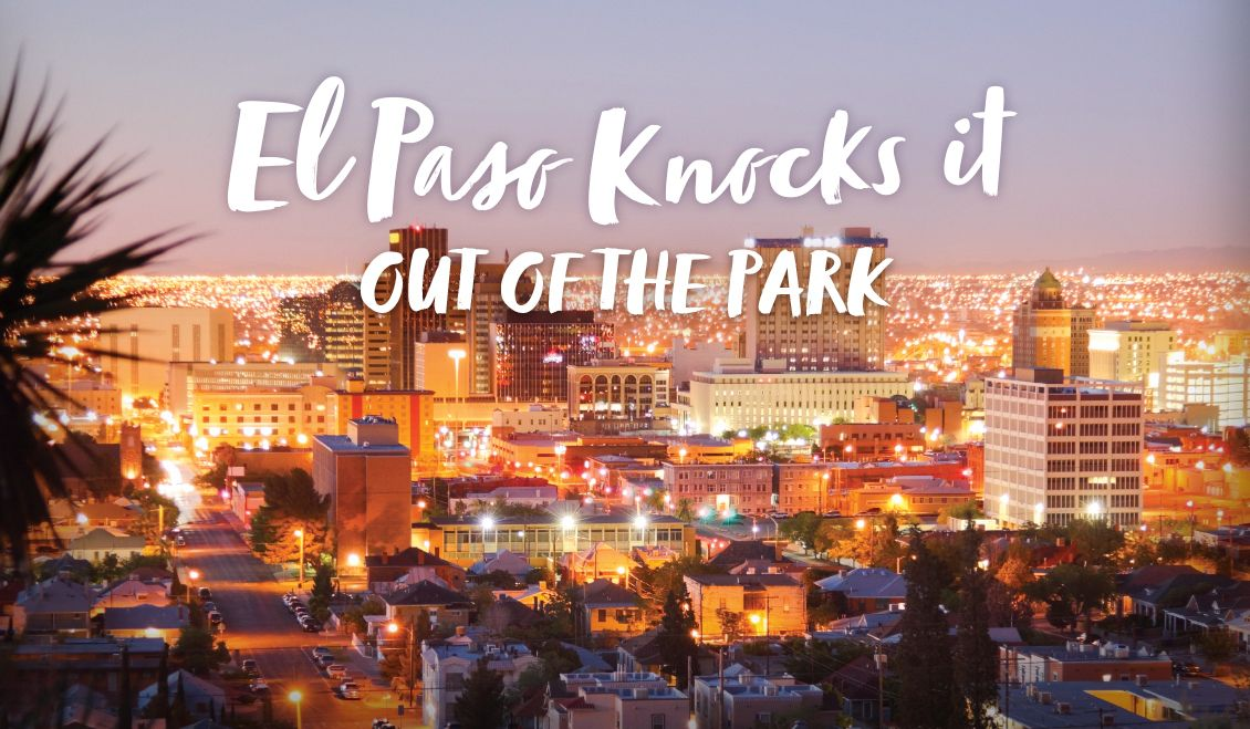 Three Reasons El Paso Knocks it Out of the Park